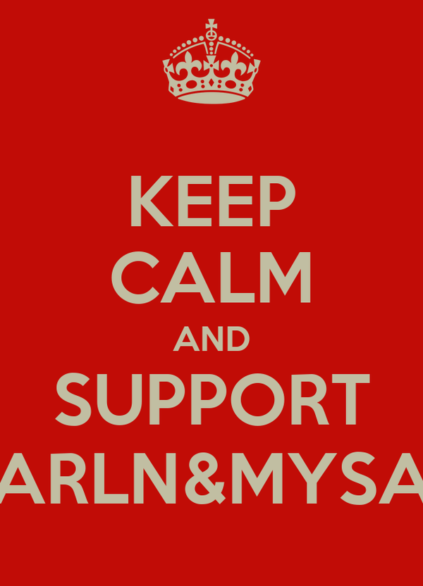 KEEP CALM AND SUPPORT ARLN&MYSA