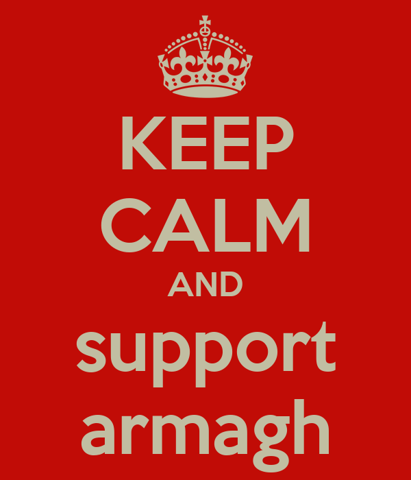 KEEP CALM AND support armagh