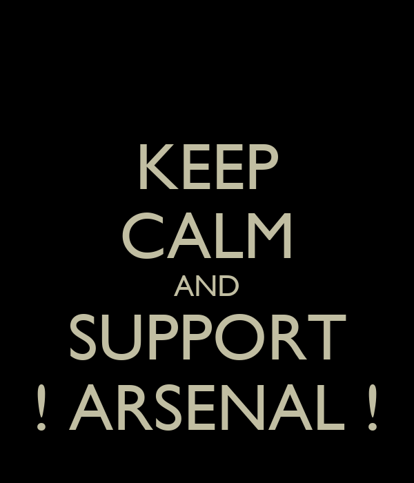 KEEP CALM AND SUPPORT ! ARSENAL !