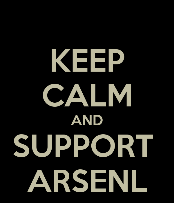 KEEP CALM AND SUPPORT  ARSENL