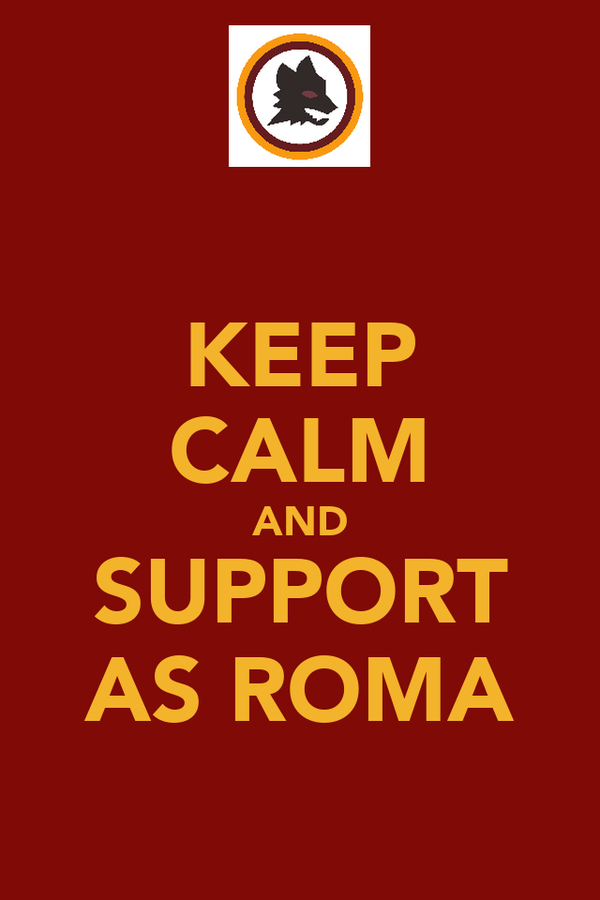 KEEP CALM AND SUPPORT AS ROMA