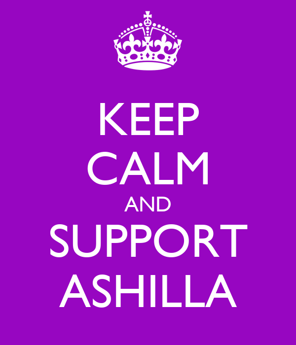 KEEP CALM AND SUPPORT ASHILLA