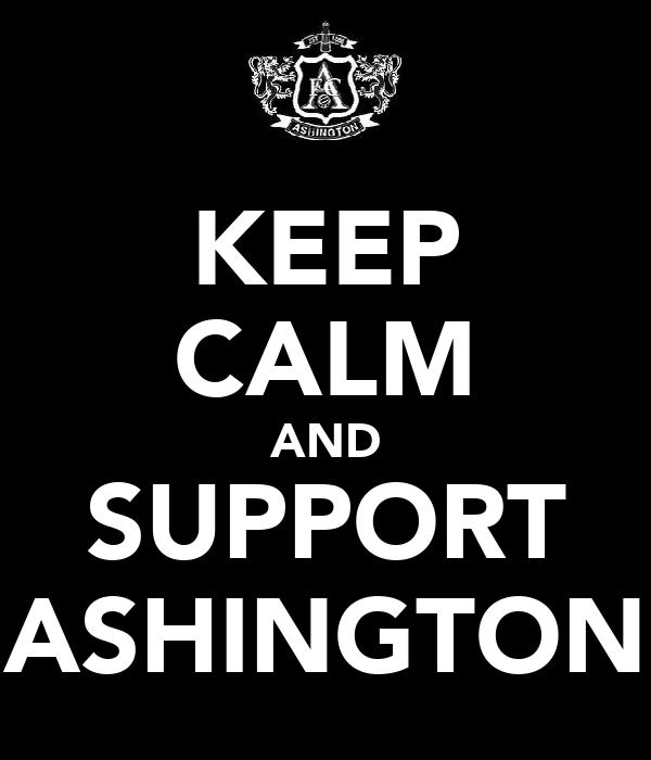 KEEP CALM AND SUPPORT ASHINGTON