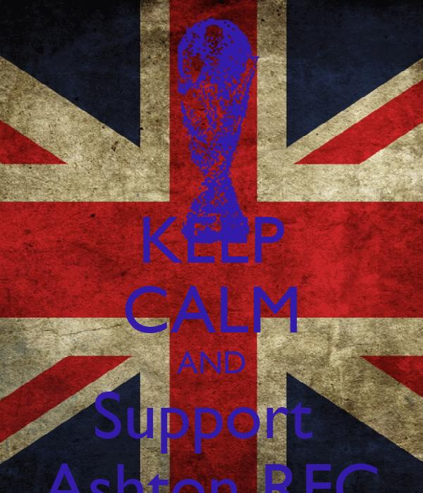KEEP CALM AND Support  Ashton RFC