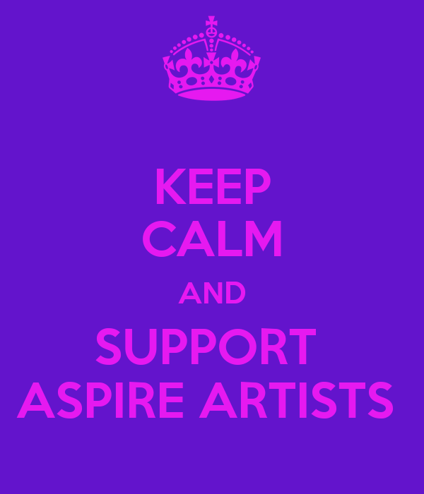 KEEP CALM AND SUPPORT  ASPIRE ARTISTS