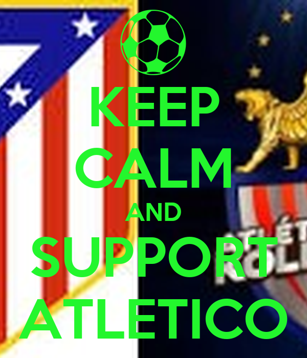 KEEP CALM AND SUPPORT ATLETICO