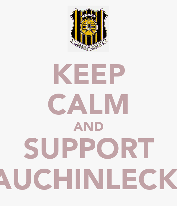 KEEP CALM AND SUPPORT AUCHINLECK