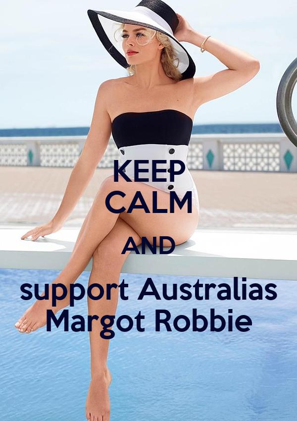 KEEP CALM AND support Australias Margot Robbie