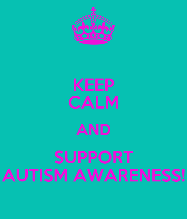 KEEP CALM AND SUPPORT AUTISM AWARENESS!