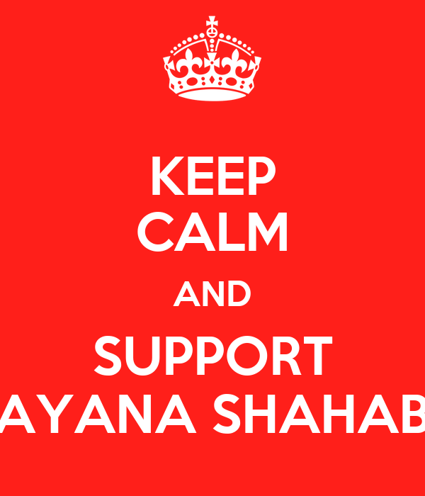 KEEP CALM AND SUPPORT AYANA SHAHAB