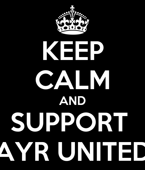 KEEP CALM AND SUPPORT  AYR UNITED