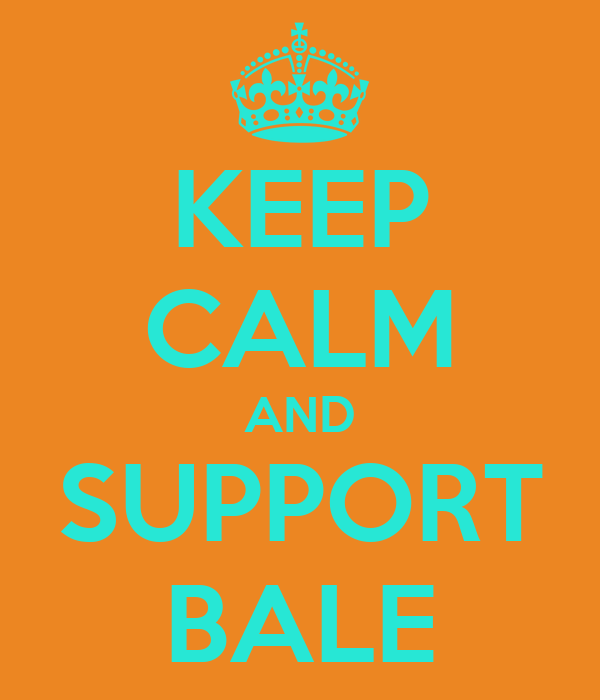 KEEP CALM AND SUPPORT BALE