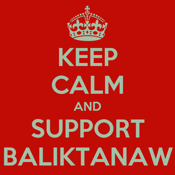 KEEP CALM AND SUPPORT BALIKTANAW