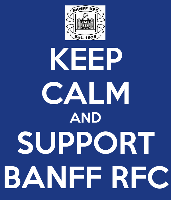 KEEP CALM AND SUPPORT BANFF RFC