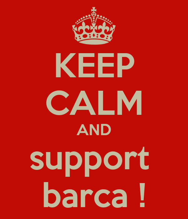 KEEP CALM AND support  barca !