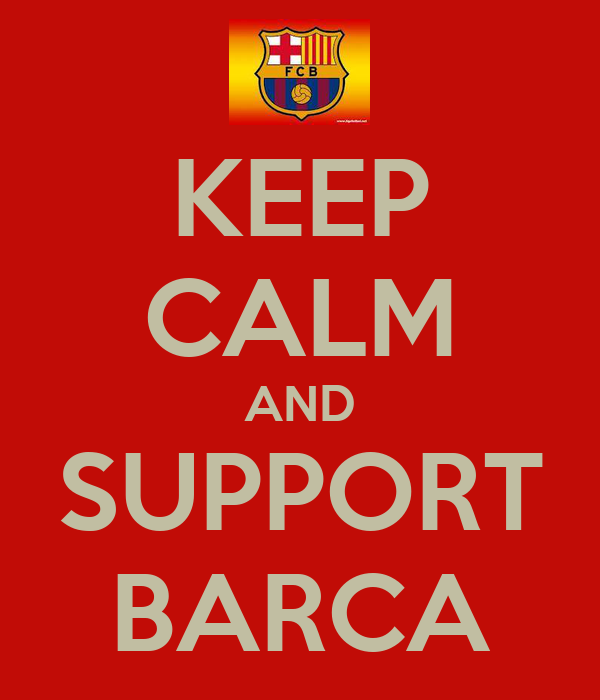 KEEP CALM AND SUPPORT BARCA
