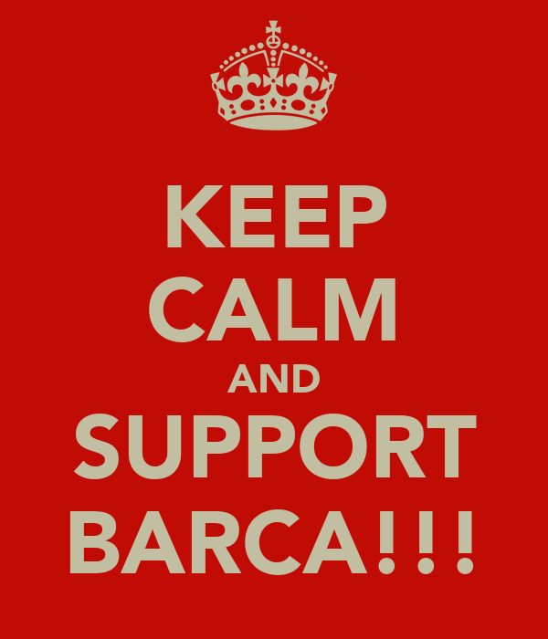 KEEP CALM AND SUPPORT BARCA!!!