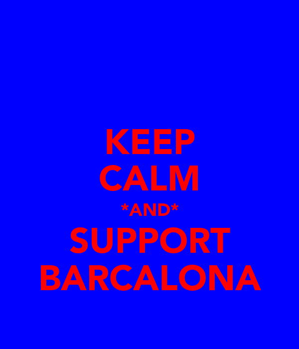 KEEP CALM *AND* SUPPORT BARCALONA