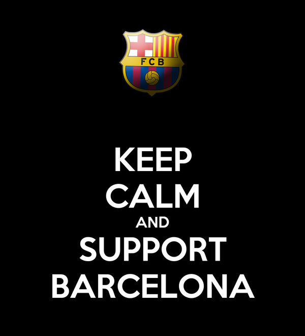 KEEP CALM AND SUPPORT BARCELONA