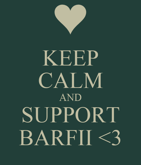 KEEP CALM AND SUPPORT BARFII <3