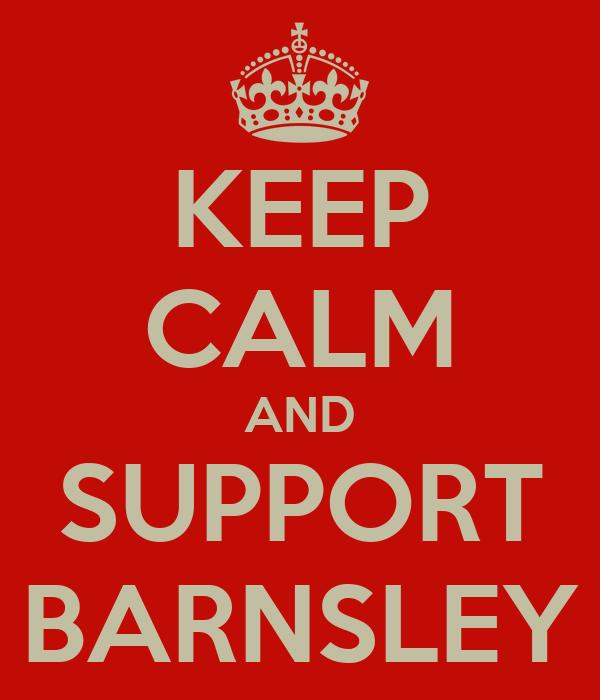 KEEP CALM AND SUPPORT BARNSLEY