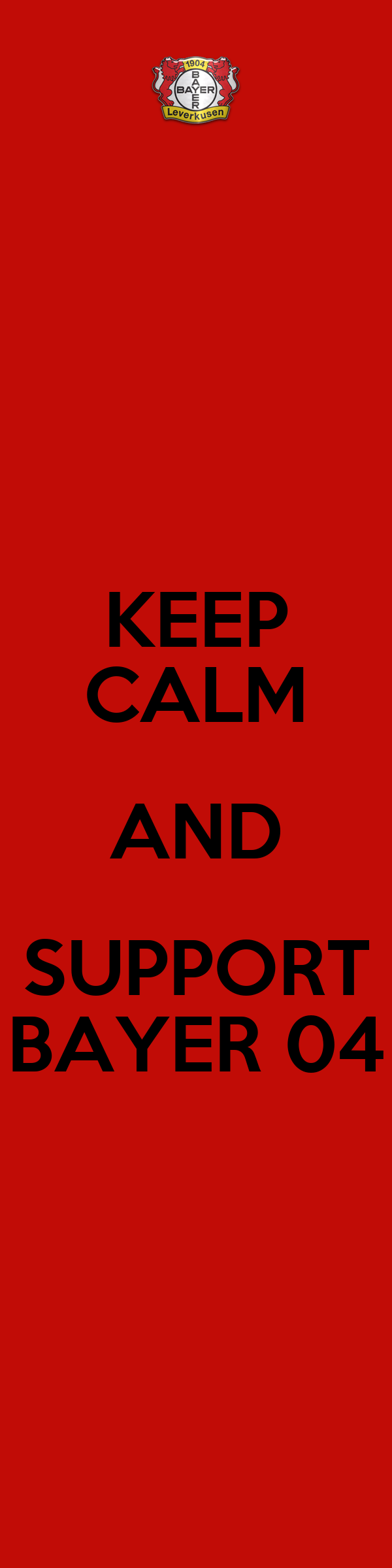 KEEP CALM AND SUPPORT BAYER 04