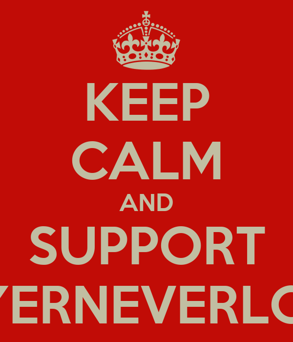 KEEP CALM AND SUPPORT BAYERNEVERLOSIN