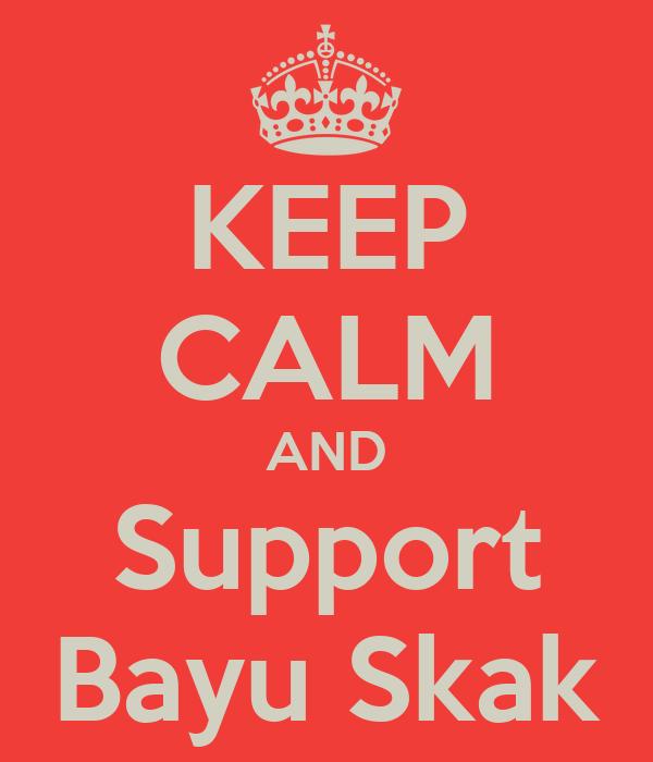 KEEP CALM AND Support Bayu Skak