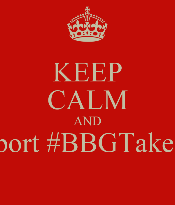 KEEP CALM AND Support #BBGTakeover