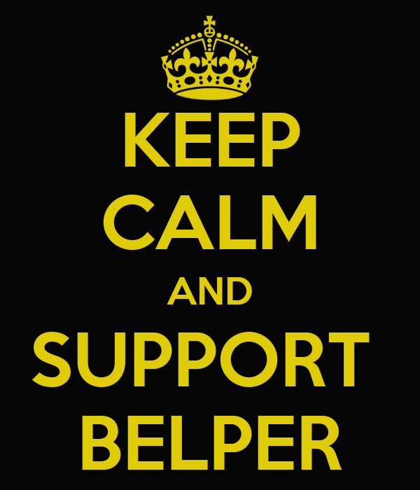 KEEP CALM AND SUPPORT  BELPER