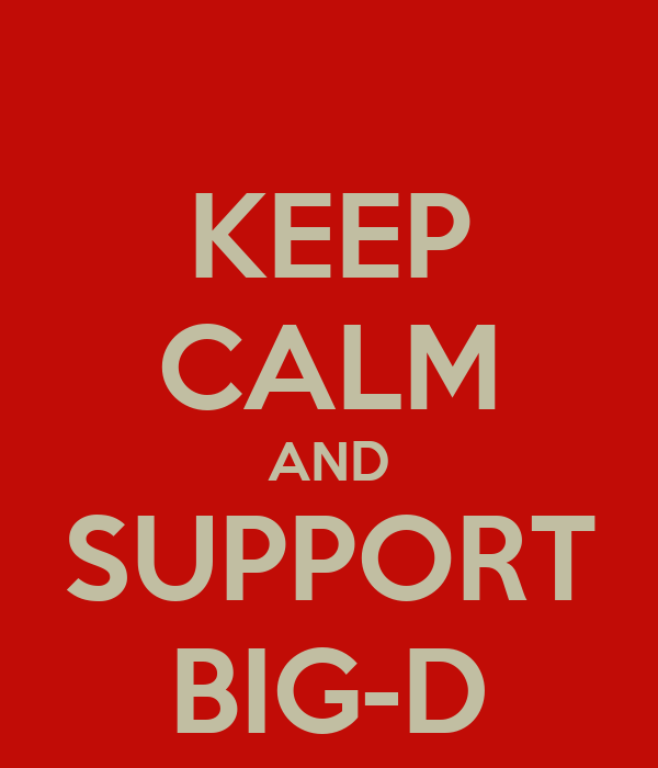 KEEP CALM AND SUPPORT BIG-D