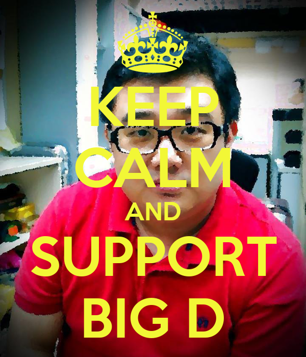 KEEP CALM AND SUPPORT BIG D