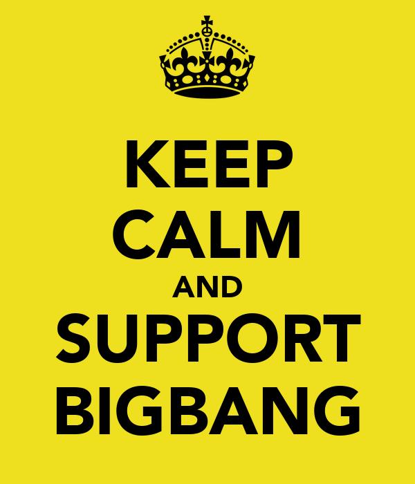 KEEP CALM AND SUPPORT BIGBANG