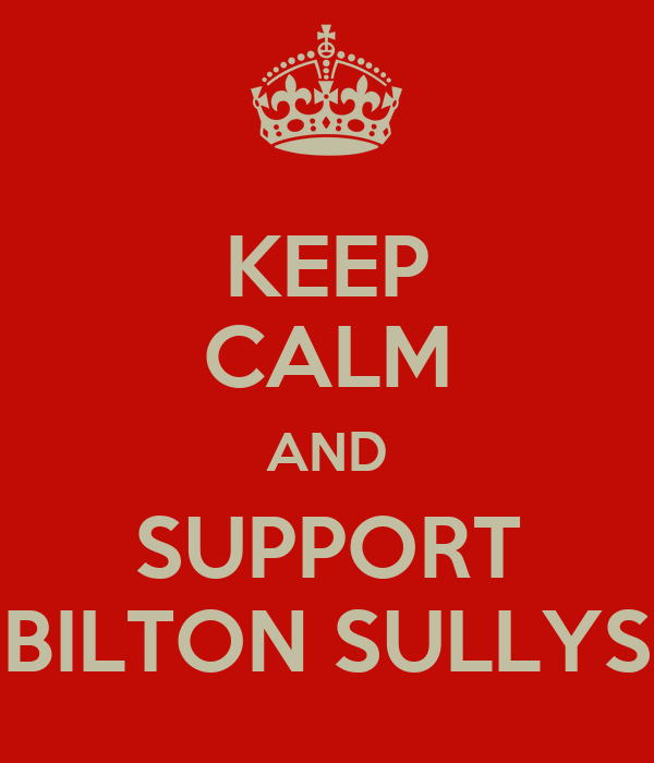 KEEP CALM AND SUPPORT BILTON SULLYS