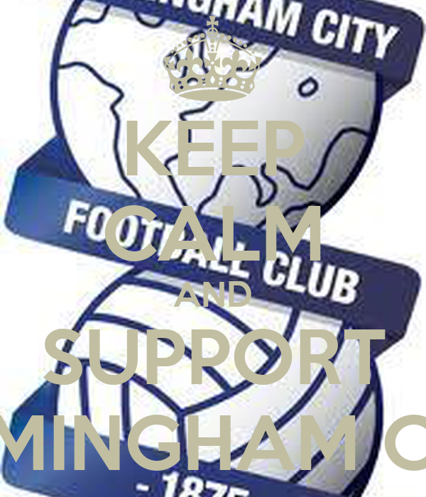 KEEP CALM AND SUPPORT BIRMINGHAM CITY