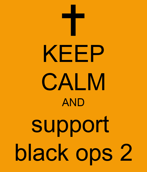 KEEP CALM AND support  black ops 2