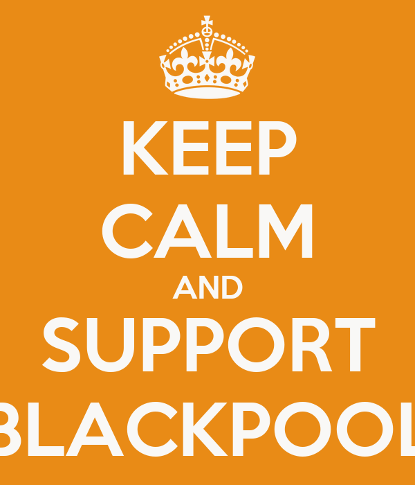 KEEP CALM AND SUPPORT BLACKPOOL