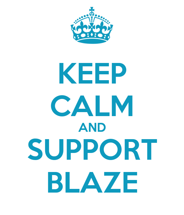 KEEP CALM AND SUPPORT BLAZE