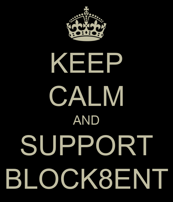 KEEP CALM AND SUPPORT BLOCK8ENT