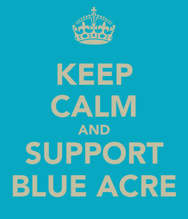KEEP CALM AND SUPPORT BLUE ACRE