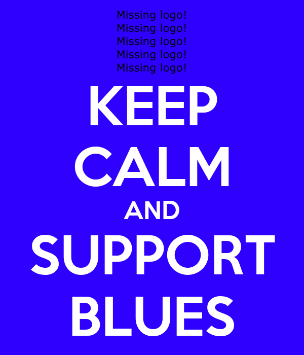 KEEP CALM AND SUPPORT BLUES