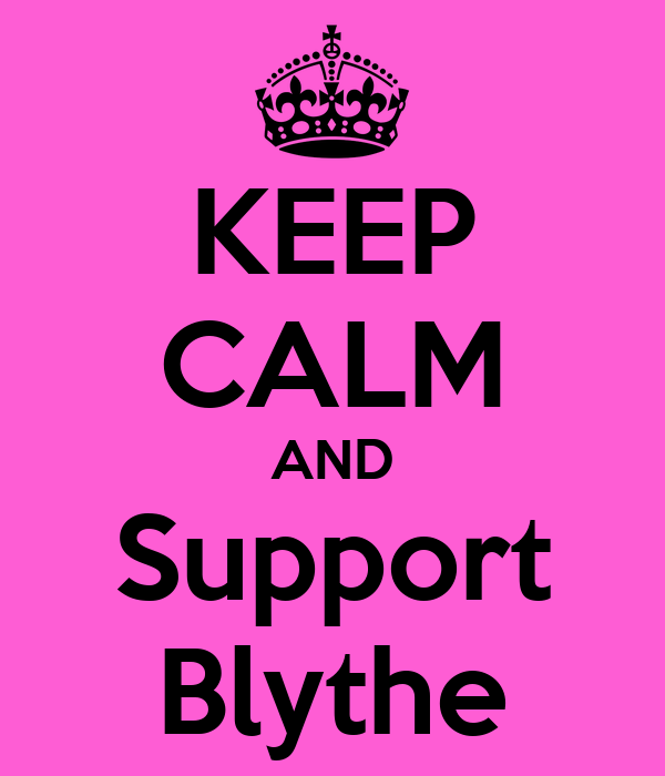 KEEP CALM AND Support Blythe