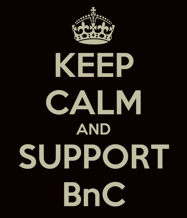 KEEP CALM AND SUPPORT BnC
