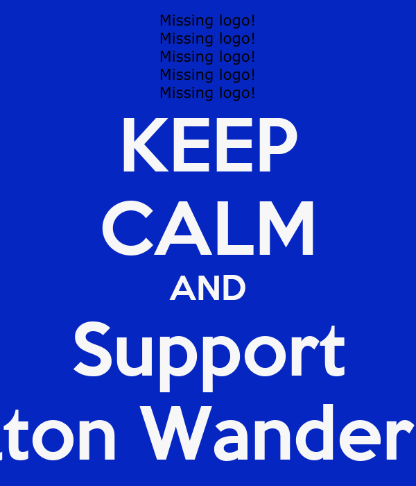 KEEP CALM AND Support Bolton Wanderers