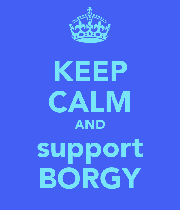 KEEP CALM AND support BORGY