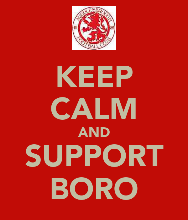 KEEP CALM AND SUPPORT BORO