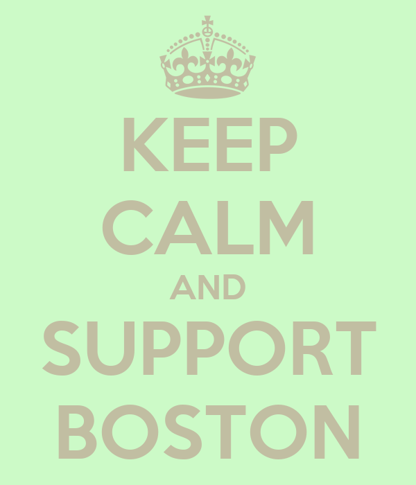 KEEP CALM AND SUPPORT BOSTON