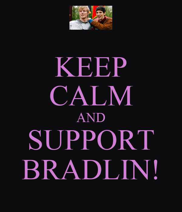 KEEP CALM AND SUPPORT BRADLIN!