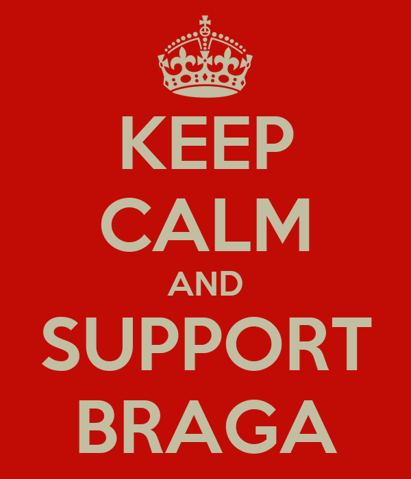 KEEP CALM AND SUPPORT BRAGA