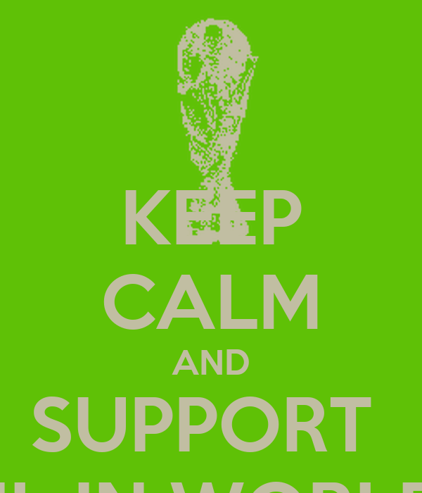 KEEP CALM AND SUPPORT  BRASIL IN WORLD CUP